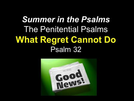 Summer in the Psalms The Penitential Psalms What Regret Cannot Do Psalm 32.