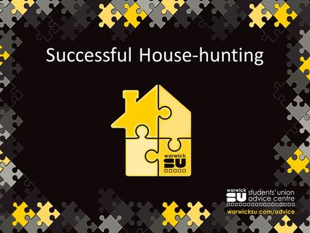 Successful House-hunting. Don't Panic There are plenty of houses Most people find suitable accommodation Take your time don't get rushed into something.