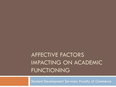AFFECTIVE FACTORS IMPACTING ON ACADEMIC FUNCTIONING Student Development Services: Faculty of Commerce.