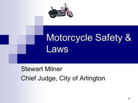 1 Motorcycle Safety & Laws Stewart Milner Chief Judge, City of Arlington.