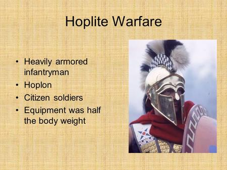 Hoplite Warfare Heavily armored infantryman Hoplon Citizen soldiers Equipment was half the body weight.