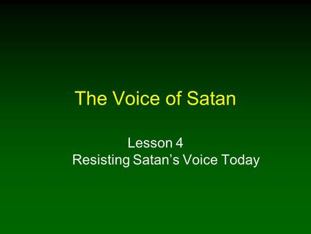 The Voice of Satan Lesson 4 Resisting Satan's Voice Today.
