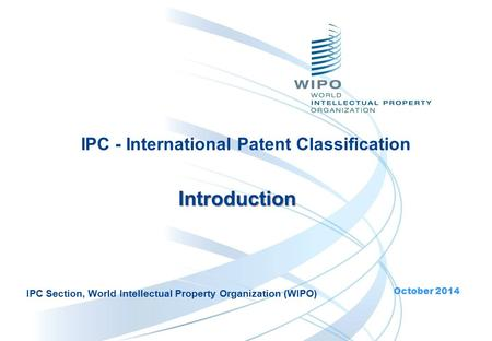 Introduction IPC Section, World Intellectual Property Organization (WIPO) October 2014.