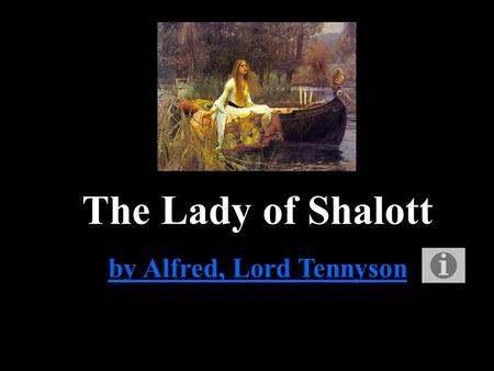 The Lady of Shalott by Alfred, Lord Tennyson The Lady of Shalott by Alfred, Lord Tennyson Part I Part I On either side the river lie Long fields of barley.