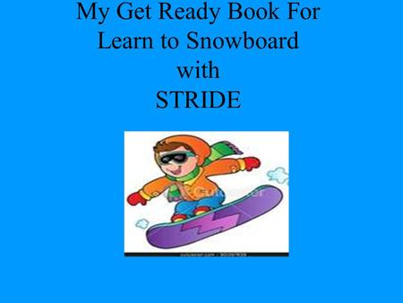 My Get Ready Book For Learn to Snowboard with STRIDE.