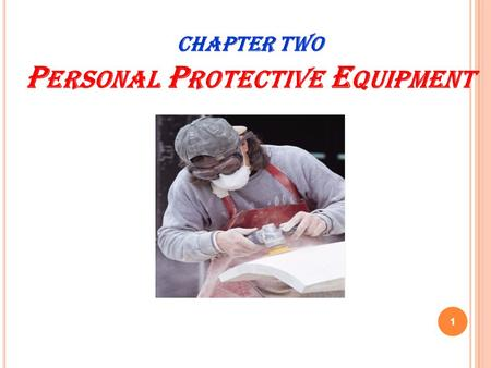 1 CHAPTER TWO P ERSONAL P ROTECTIVE E QUIPMENT. P ROTECTING E MPLOYEES FROM W ORKPLACE H AZARDS Employers must protect employees from workplace hazards.