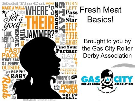 Fresh Meat Basics! Brought to you by the Gas City Roller Derby Association.