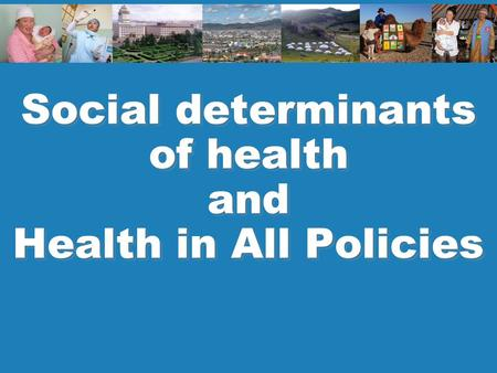 Social determinants of health and Health in All Policies.