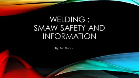 Welding : SMAW Safety and information