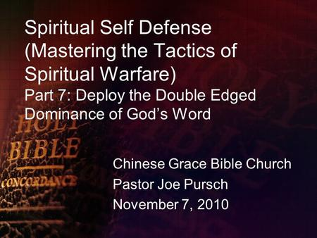 Spiritual Self Defense (Mastering the Tactics of Spiritual Warfare) Part 7: Deploy the Double Edged Dominance of God's Word Chinese Grace Bible Church.