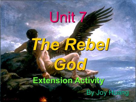 Unit 7 The Rebel God Extension Activity By Joy Huang.