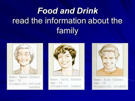 Food and Drink read the information about the family.