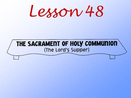 Lesson 48. What do we receive in the Lord's Supper?