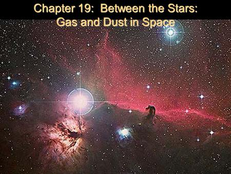 Chapter 19: Between the Stars: Gas and Dust in Space.