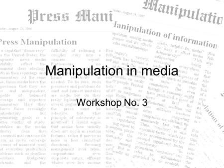 Manipulation in media Workshop No. 3. The dilemma of the media group One of the most important media group, TruMedia, is coming before bankrupcy because.