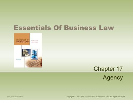 Essentials Of Business Law Chapter 17 Agency McGraw-Hill/Irwin Copyright © 2007 The McGraw-Hill Companies, Inc. All rights reserved.