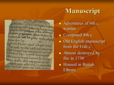 Manuscript Adventures of 6th c. warrior Adventures of 6th c. warrior Composed 8th c. Composed 8th c. Old English manuscript from the 11th c. Old English.