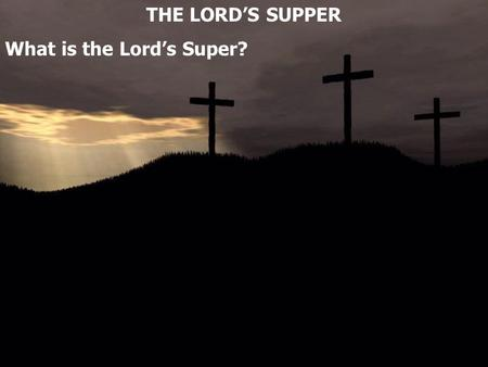 THE LORD'S SUPPER What is the Lord's Super?. Luke 22:14 When the hour had come, He sat down, and the twelve apostles with Him. 15 Then He said to them,
