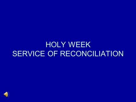 HOLY WEEK SERVICE OF RECONCILIATION. WHEN HE HAD WASHED THEIR FEET HE SAID TO THEM.
