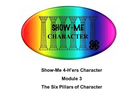 Show-Me 4-H'ers Character The Six Pillars of Character