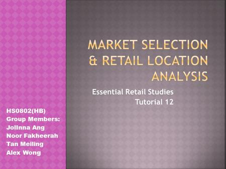 Essential Retail Studies Tutorial 12 HS0802(HB) Group Members: JolInna Ang Noor Fakheerah Tan Meiling Alex Wo ng.