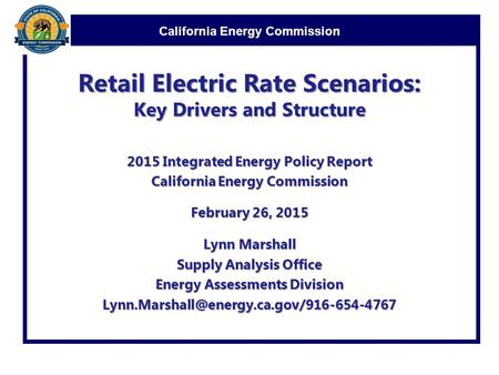 California Energy Commission Retail Electric Rate Scenarios: Key Drivers and Structure 2015 Integrated Energy Policy Report California Energy Commission.