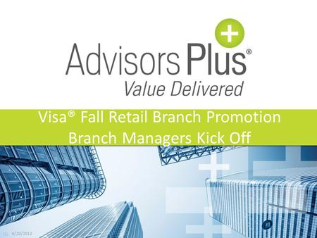 (1) 6/20/2012 Visa® Fall Retail Branch Promotion Branch Managers Kick Off.