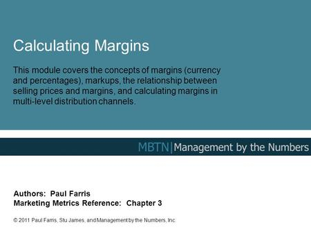 Calculating Margins This module covers the concepts of margins (currency and percentages), markups, the relationship between selling prices and margins,