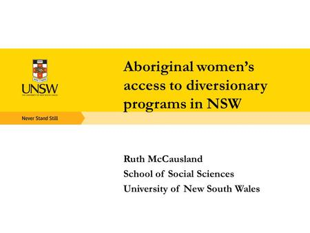 Aboriginal women's access to diversionary programs in NSW Ruth McCausland School of Social Sciences University of New South Wales.