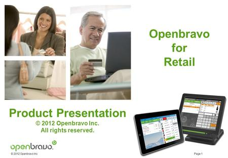 © 2012 Openbravo Inc Page 1 Retail Openbravo for Retail Product Presentation © 2012 Openbravo Inc. All rights reserved.