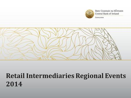 Retail Intermediaries Regional Events 2014. Pensions Themed Inspection Central Bank disappointed with the level of compliance shown Issues arose with.