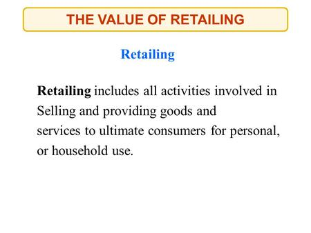 THE VALUE OF RETAILING Retailing