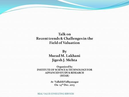 Talk on Recent trends & Challenges in the Field of Valuation By Murad M. Lakhani Jigesh J. Mehta Organized by INSTITUTE OF SCIENCE & TECHNOLOGY FOR ADVANCED.