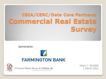 CBIA/CERC/Data Core Partners: Commercial Real Estate Survey Jason J. Giulietti 1 March 2011 Sponsored by: