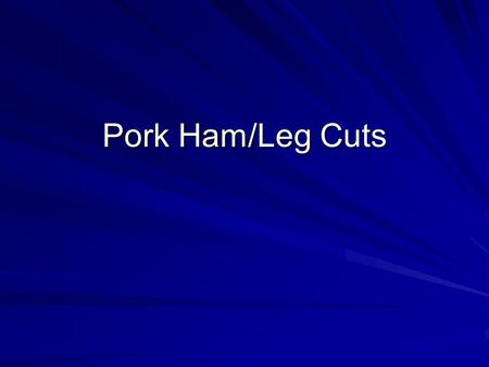 Pork Ham/Leg Cuts. Pork : Ham : Fresh Ham Center Slice Cookery Method –Dry/Moist Cut from center of leg. Contains top, bottom, eye and tip muscles, and.