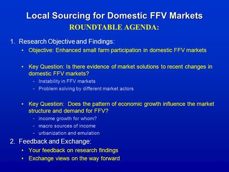 Local Sourcing for Domestic FFV Markets 1. Research Objective and Findings: Objective: Enhanced small farm participation in domestic FFV markets Key Question: