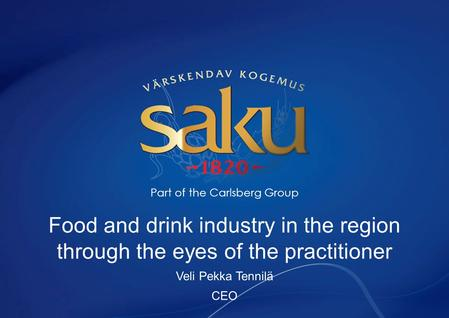Food and drink industry in the region through the eyes of the practitioner Veli Pekka Tennilä CEO Part of the Carlsberg Group.