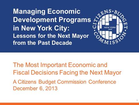 Managing Economic Development Programs in New York City: Lessons for the Next Mayor from the Past Decade 1 The Most Important Economic and Fiscal Decisions.