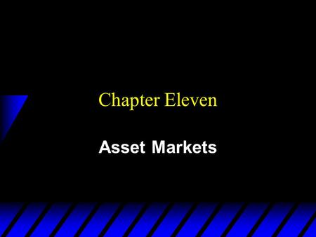 Chapter Eleven Asset Markets. Assets u An asset is a commodity that provides a flow of services over time. u E.g. a house, or a computer. u A financial.