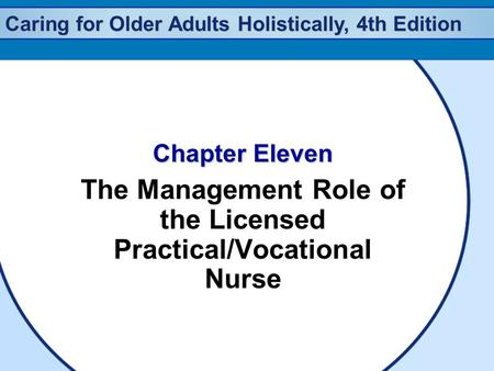 Caring for Older Adults Holistically, 4th Edition Chapter Eleven The Management Role of the Licensed Practical/Vocational Nurse.