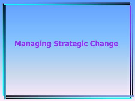 Managing Strategic Change. expectations & objectives environmental forces resource capability STRATEGY.