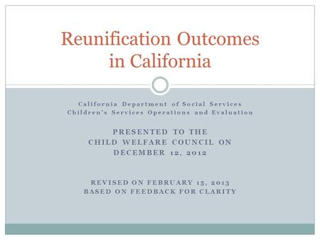 California Department of Social Services Children's Services Operations and Evaluation PRESENTED TO THE CHILD WELFARE COUNCIL ON DECEMBER 12, 2012 REVISED.