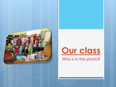 Our class Who is in the photo?. Hello! This is our presentations. Try to assign our descriptions to the photos. Good Luck!