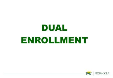 DUAL ENROLLMENT. Eligibility Application Process Tips for Parents Dual Enrollment.
