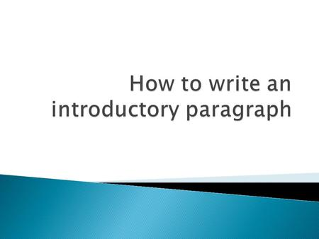 " Writing an introduction is like greeting someone  The paragraph should be short  You don't want to get to the ""meat"" of the essay  Give your audience."