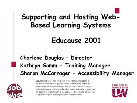 Supporting and Hosting Web- Based Learning Systems Educause 2001 Charlene Douglas – Director Kathryn Gomm - Training Manager Sharon McCarrager – Accessibility.