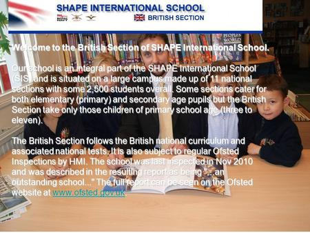Welcome to the British Section of SHAPE International School. Our school is an integral part of the SHAPE International School (SIS) and is situated on.