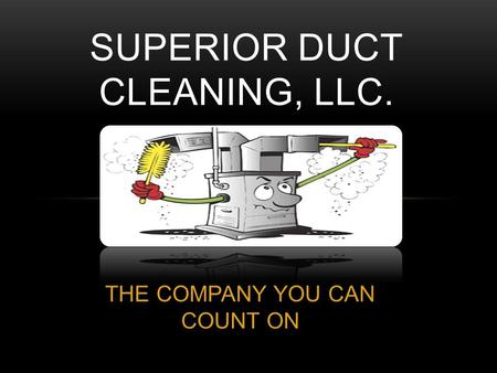 THE COMPANY YOU CAN COUNT ON SUPERIOR DUCT CLEANING, LLC.