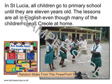Www.ks1resources.co.uk In St Lucia, all children go to primary school until they are eleven years old. The lessons are all in English even though many.