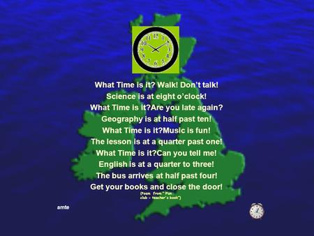 Amte What Time is it? Walk! Don't talk! Science is at eight o'clock! What Time is it?Are you late again? Geography is at half past ten! What Time is it?Music.